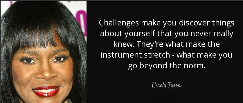 quote-challenges-make-you-discover-things-about-yourself-that-you-never-really-knew-they-re-cicely-tyson-53-69-92.jpg