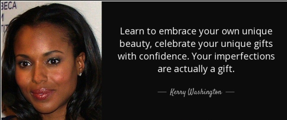 quote-learn-to-embrace-your-own-unique-beauty-celebrate-your-unique-gifts-with-confidence-kerry-washington-120-1-0104