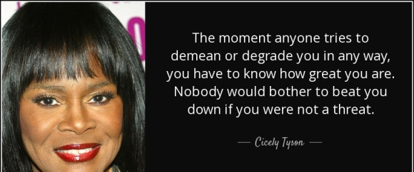 quote-the-moment-anyone-tries-to-demean-or-degrade-you-in-any-way-you-have-to-know-how-great-cicely-tyson-92-95-30.jpg